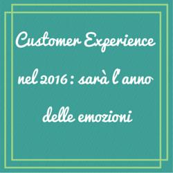 Customer Experience nel 2016_ sarà l'anno delle emozioni